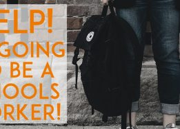 Help! I'm going to be a schools worker!